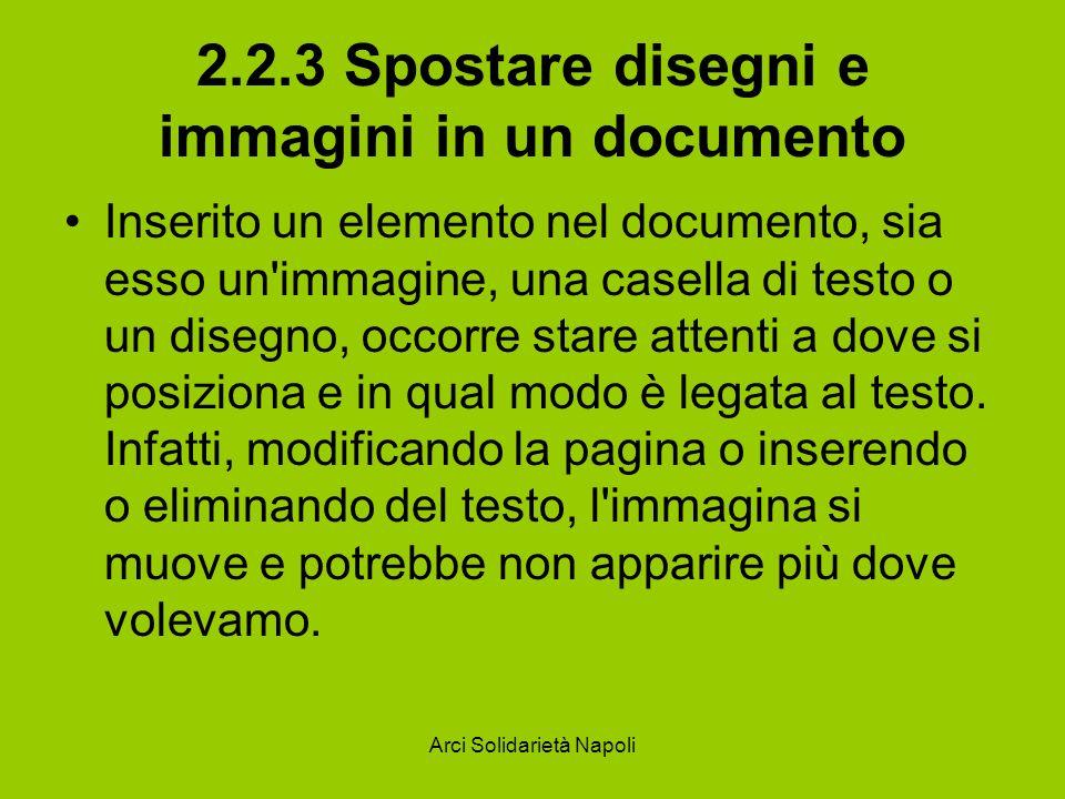 Arci Solidarietà Napoli 2.2.3 Spostare disegni e immagini in un documento Inserito un elemento nel documento, sia esso un'immagine, una casella di tes