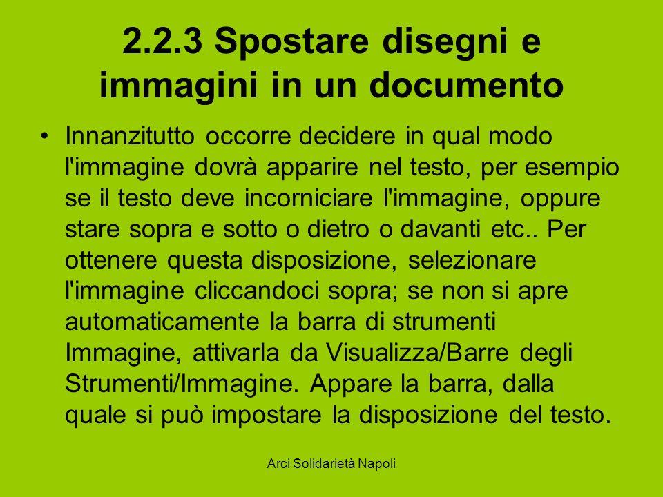 Arci Solidarietà Napoli 2.2.3 Spostare disegni e immagini in un documento Innanzitutto occorre decidere in qual modo l'immagine dovrà apparire nel tes