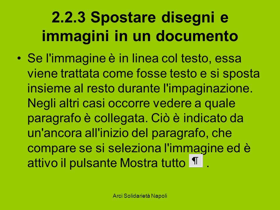 Arci Solidarietà Napoli 2.2.3 Spostare disegni e immagini in un documento Se l'immagine è in linea col testo, essa viene trattata come fosse testo e s