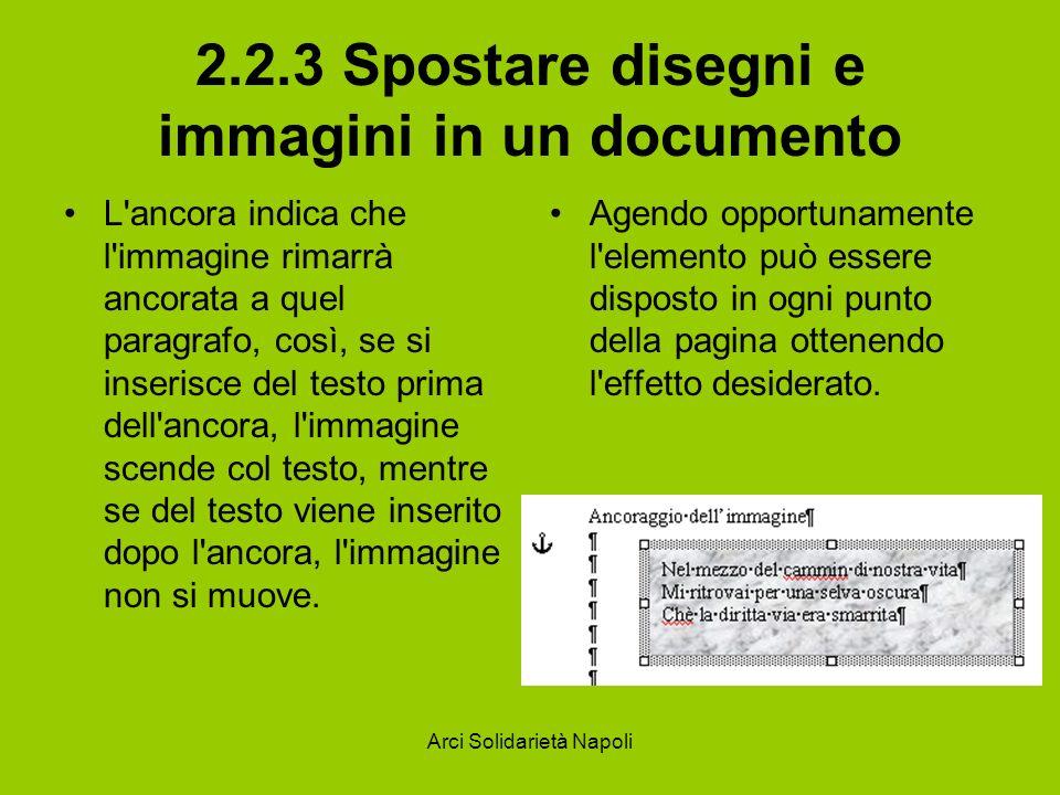 Arci Solidarietà Napoli 2.2.3 Spostare disegni e immagini in un documento L'ancora indica che l'immagine rimarrà ancorata a quel paragrafo, così, se s