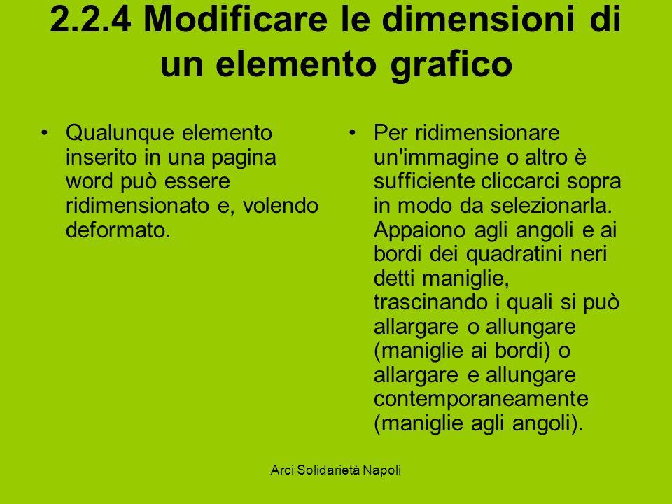 Arci Solidarietà Napoli 2.2.4 Modificare le dimensioni di un elemento grafico Qualunque elemento inserito in una pagina word può essere ridimensionato e, volendo deformato.