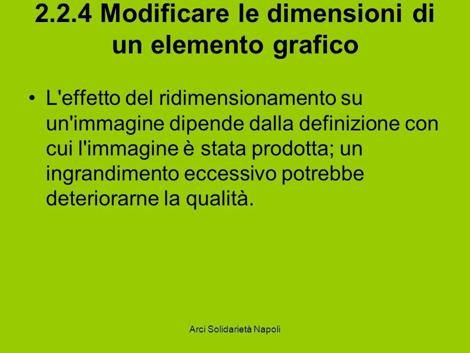 Arci Solidarietà Napoli 2.2.4 Modificare le dimensioni di un elemento grafico L'effetto del ridimensionamento su un'immagine dipende dalla definizione