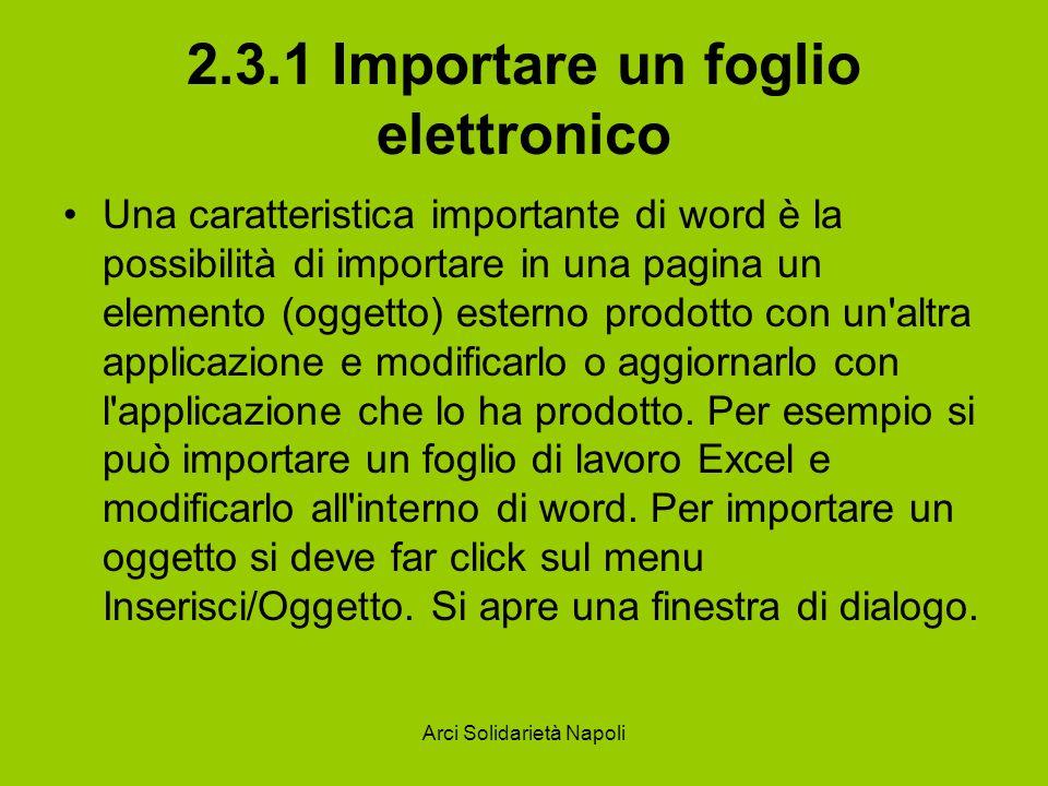 Arci Solidarietà Napoli 2.3.1 Importare un foglio elettronico Una caratteristica importante di word è la possibilità di importare in una pagina un ele