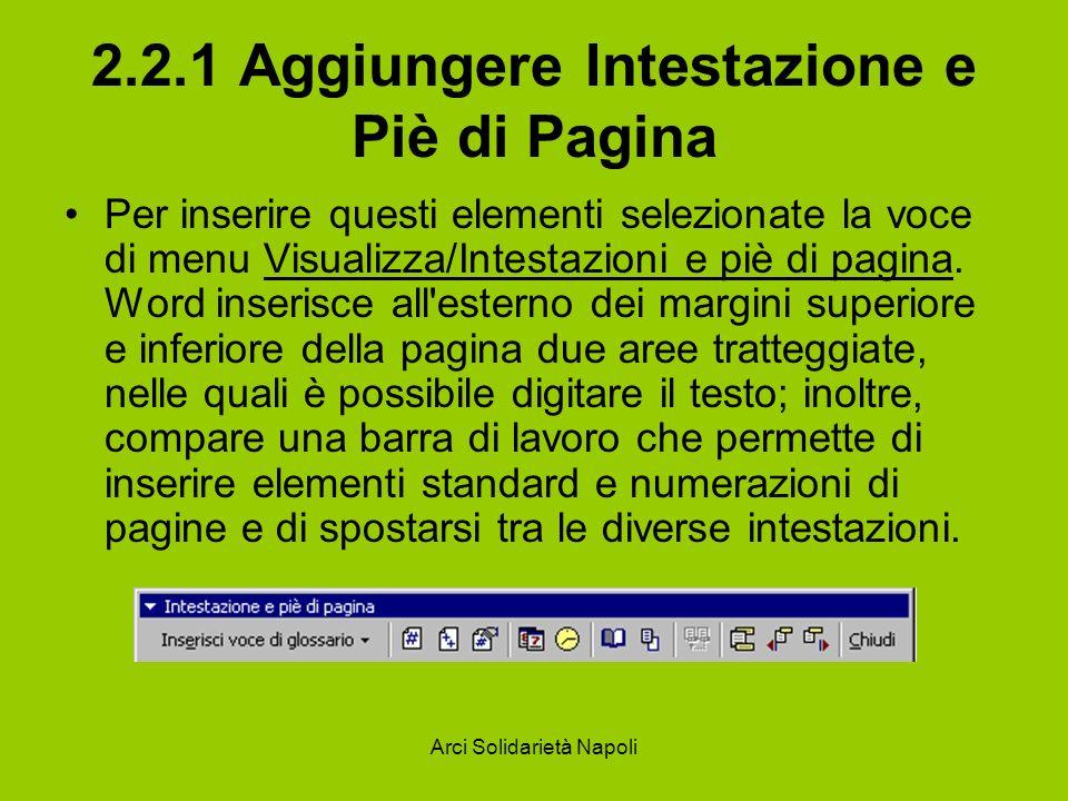 Arci Solidarietà Napoli 2.2.1 Aggiungere Intestazione e Piè di Pagina Per inserire questi elementi selezionate la voce di menu Visualizza/Intestazioni