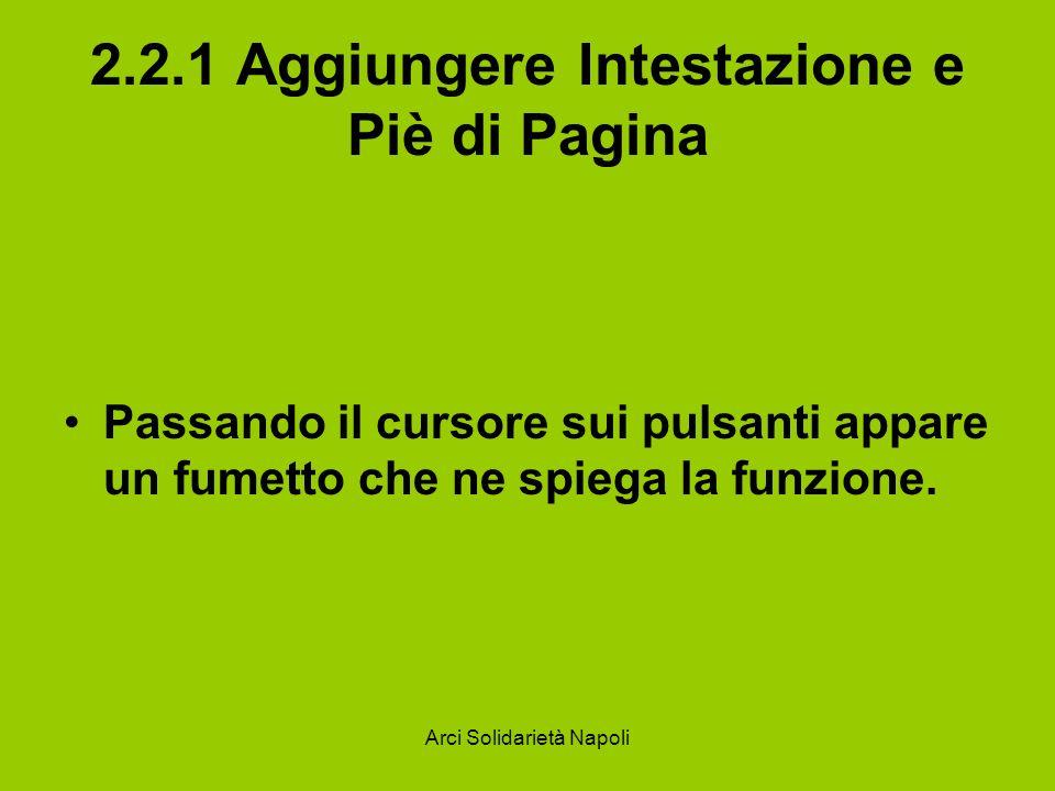 Arci Solidarietà Napoli 2.2.1 Aggiungere Intestazione e Piè di Pagina Passando il cursore sui pulsanti appare un fumetto che ne spiega la funzione.