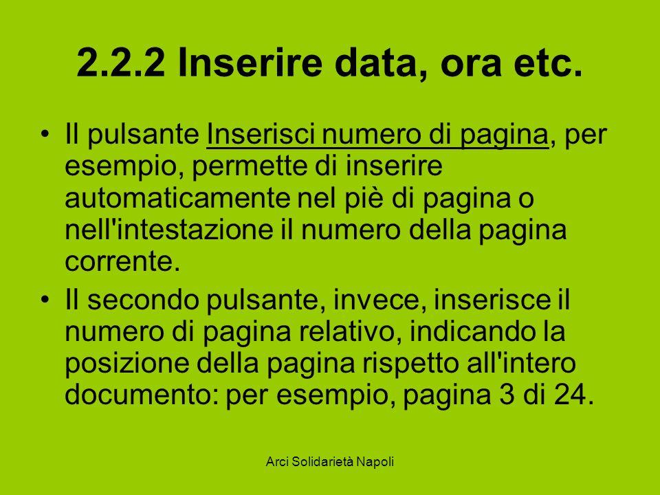 Arci Solidarietà Napoli 2.2.2 Inserire data, ora etc. Il pulsante Inserisci numero di pagina, per esempio, permette di inserire automaticamente nel pi