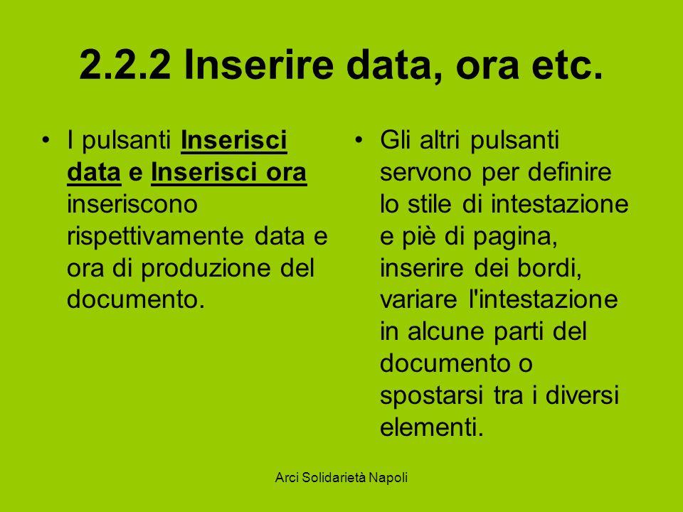 Arci Solidarietà Napoli 2.2.2 Inserire data, ora etc. I pulsanti Inserisci data e Inserisci ora inseriscono rispettivamente data e ora di produzione d