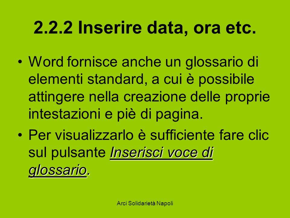 Arci Solidarietà Napoli 2.2.2 Inserire data, ora etc. Word fornisce anche un glossario di elementi standard, a cui è possibile attingere nella creazio