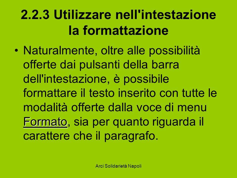 Arci Solidarietà Napoli 2.2.3 Utilizzare nell'intestazione la formattazione FormatoNaturalmente, oltre alle possibilità offerte dai pulsanti della bar