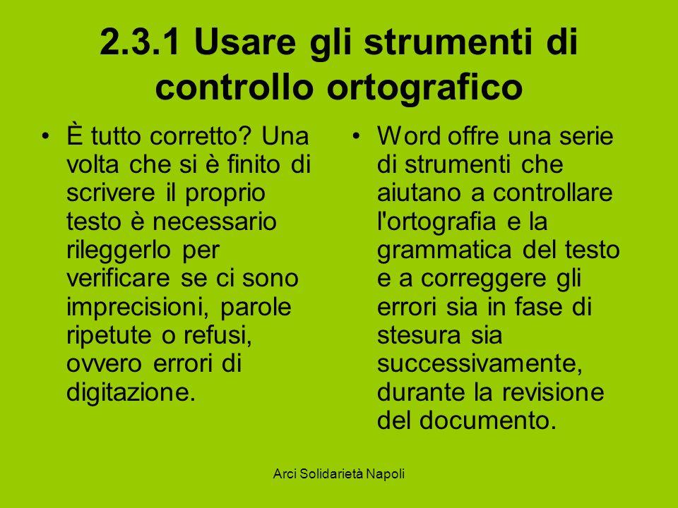 Arci Solidarietà Napoli 2.3.1 Usare gli strumenti di controllo ortografico È tutto corretto? Una volta che si è finito di scrivere il proprio testo è