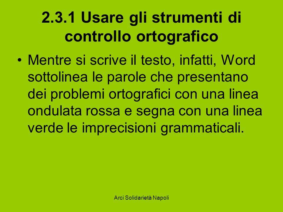 Arci Solidarietà Napoli 2.3.1 Usare gli strumenti di controllo ortografico Mentre si scrive il testo, infatti, Word sottolinea le parole che presentan