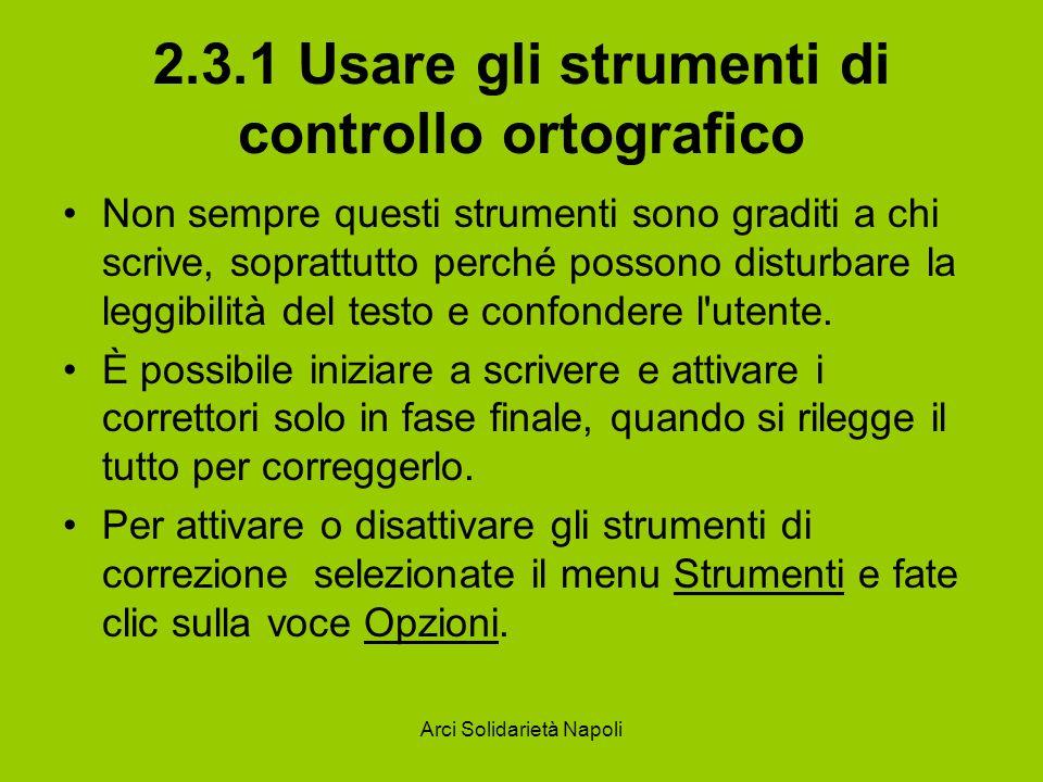 Arci Solidarietà Napoli 2.3.1 Usare gli strumenti di controllo ortografico Word apre una finestra che permette di personalizzare le funzioni di correzione del testo o la presenza di suggerimenti in linea.