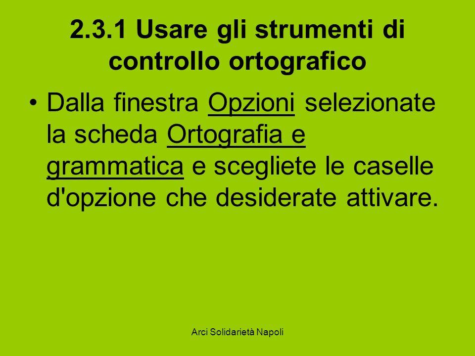 Arci Solidarietà Napoli 2.3.1 Usare gli strumenti di controllo ortografico Dalla finestra Opzioni selezionate la scheda Ortografia e grammatica e sceg
