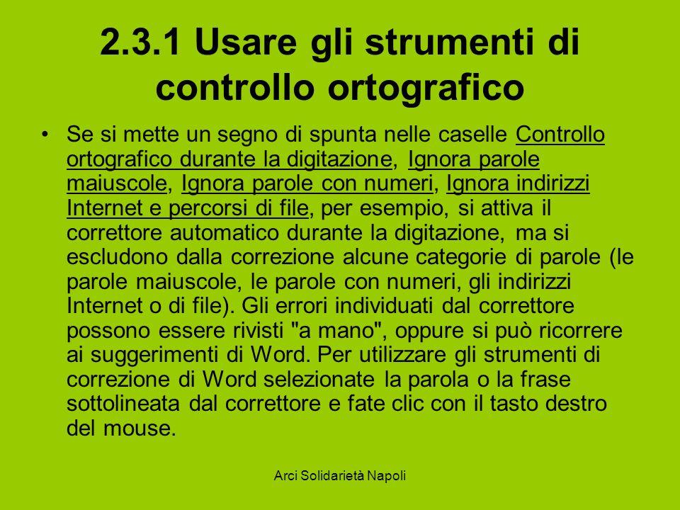 Arci Solidarietà Napoli 2.3.1 Usare gli strumenti di controllo ortografico Se si mette un segno di spunta nelle caselle Controllo ortografico durante