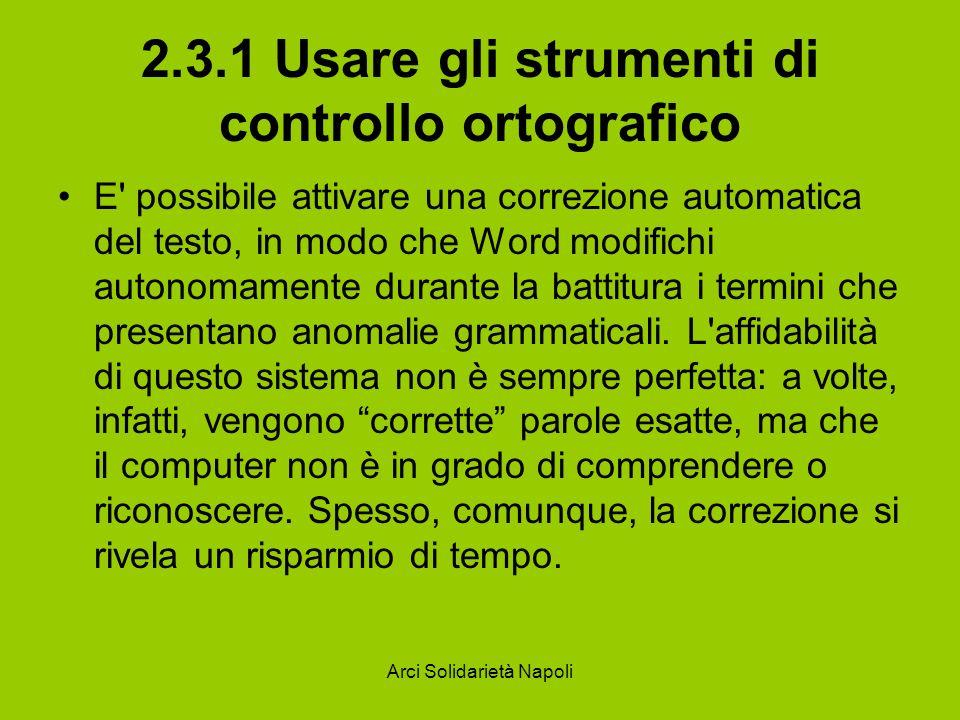 Arci Solidarietà Napoli 2.3.1 Usare gli strumenti di controllo ortografico E' possibile attivare una correzione automatica del testo, in modo che Word