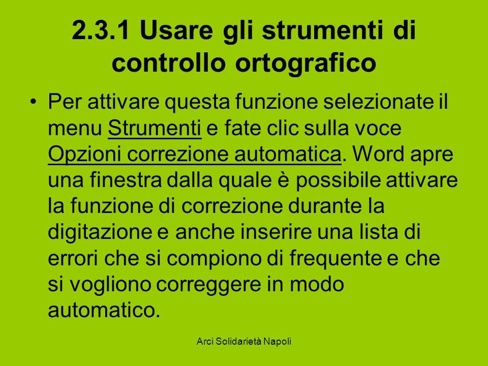 Arci Solidarietà Napoli 2.3.1 Usare gli strumenti di controllo ortografico Per attivare questa funzione selezionate il menu Strumenti e fate clic sull
