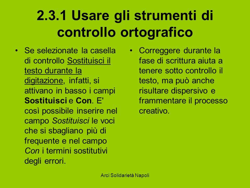 Arci Solidarietà Napoli 2.3.2 Usare gli strumenti di controllo grammaticale Correggere un errore ortografico è semplice, in quanto Word confronta la parola errata con quella memorizzata del dizionario e propone la correzione.