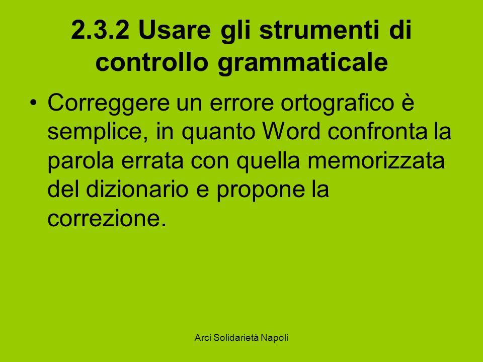 Arci Solidarietà Napoli 2.3.2 Usare gli strumenti di controllo grammaticale Più complicata è la correzione grammaticale e ancor più difficile è la correzione sintattica, in quanto intervengono, in questo caso, elementi di stile e di gusto che possono essere personali.