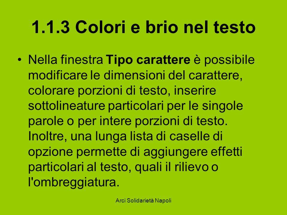 Arci Solidarietà Napoli 1.1.3 Colori e brio nel testo Nella finestra Tipo carattere è possibile modificare le dimensioni del carattere, colorare porzi