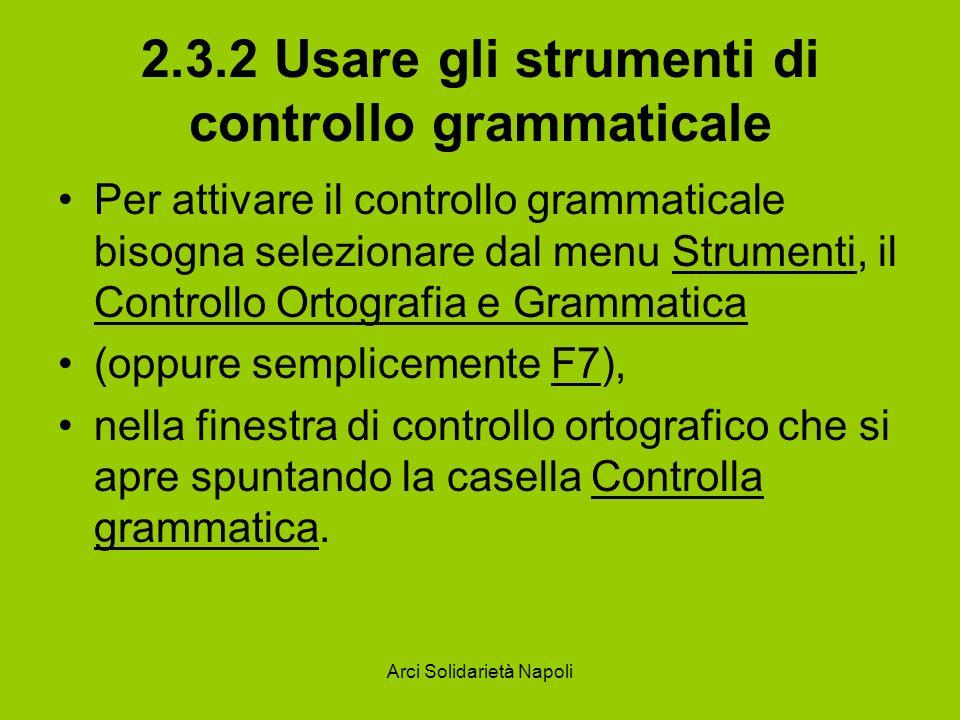 Arci Solidarietà Napoli 2.3.2 Usare gli strumenti di controllo grammaticale Per attivare il controllo grammaticale bisogna selezionare dal menu Strume