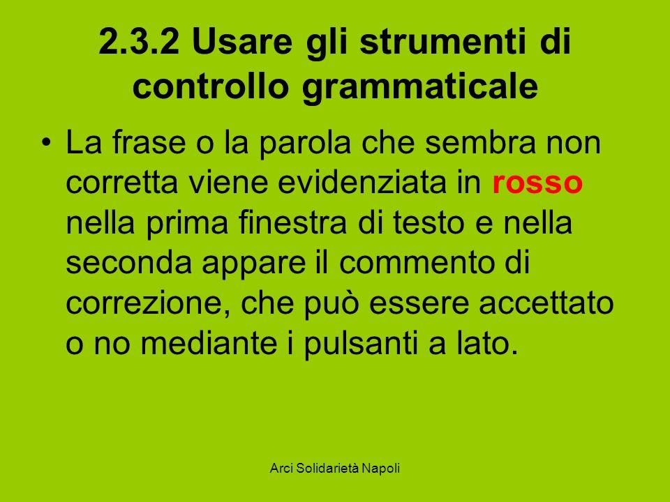 Arci Solidarietà Napoli 2.3.2 Usare gli strumenti di controllo grammaticale Nel caso si voglia disattivare la correzione grammaticale, per rendere più veloce la correzione ortografica, è sufficiente deselezionare la casella Controlla grammatica