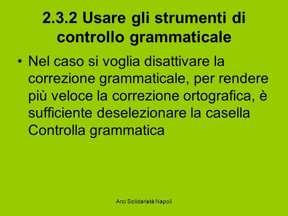 Arci Solidarietà Napoli 2.3.2 Usare gli strumenti di controllo grammaticale Nel caso si voglia disattivare la correzione grammaticale, per rendere più