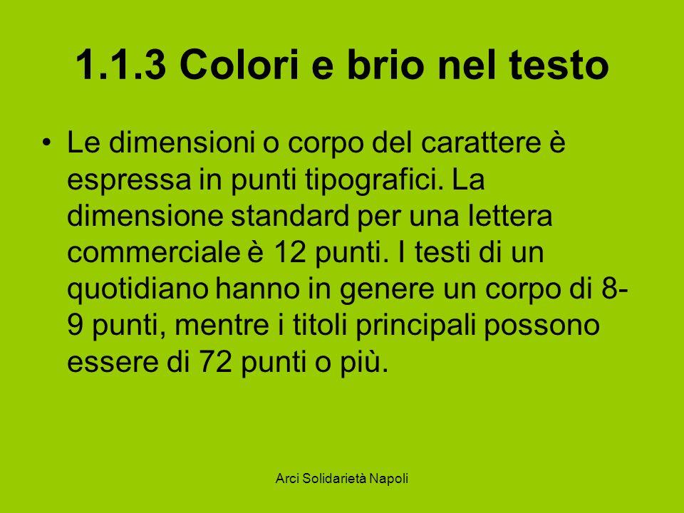 Arci Solidarietà Napoli 1.1.3 Colori e brio nel testo Le dimensioni o corpo del carattere è espressa in punti tipografici. La dimensione standard per