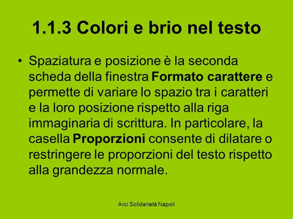 Arci Solidarietà Napoli 1.1.3 Colori e brio nel testo Spaziatura e posizione è la seconda scheda della finestra Formato carattere e permette di variar