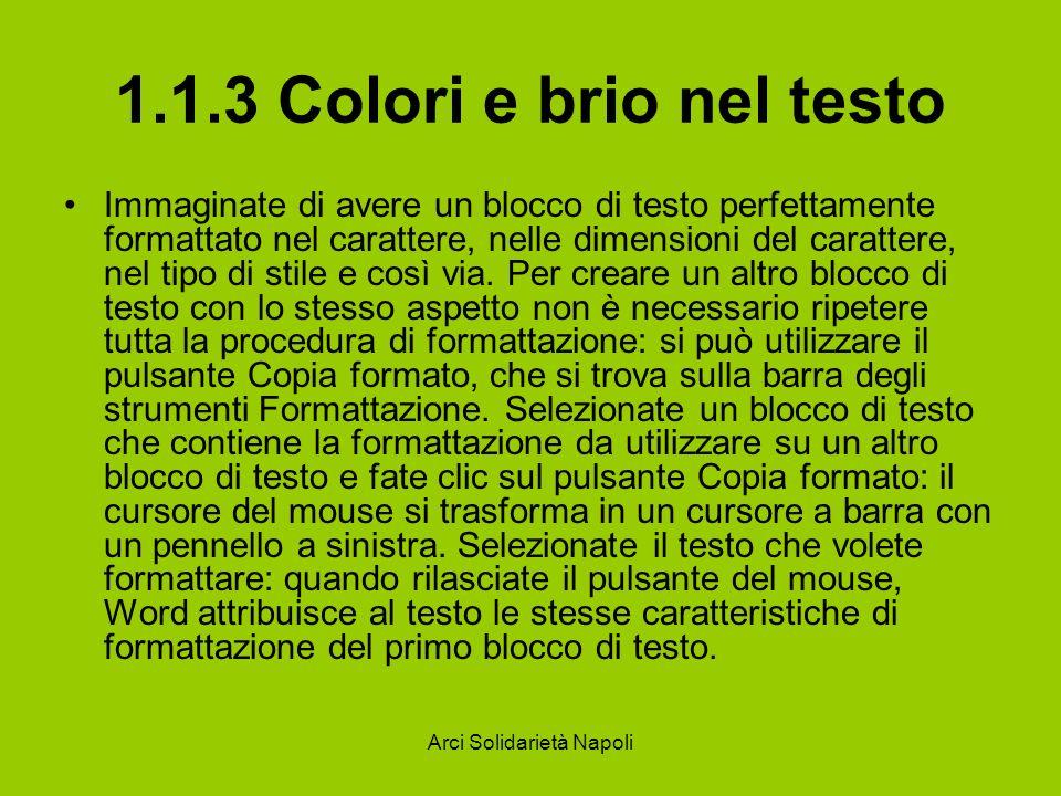 Arci Solidarietà Napoli 1.1.3 Colori e brio nel testo Oltre a variare tipo di carattere e grandezza, è possibile intervenire anche sul colore dei caratteri adattandolo ai propri gusti.