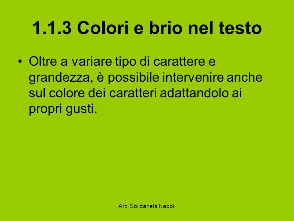 Arci Solidarietà Napoli 1.1.3 Colori e brio nel testo Per modificare il colore di una porzione di testo selezionatela con il mouse e utilizzare il pulsante Colore carattere, posizionato sulla barra degli strumenti Formattazione.