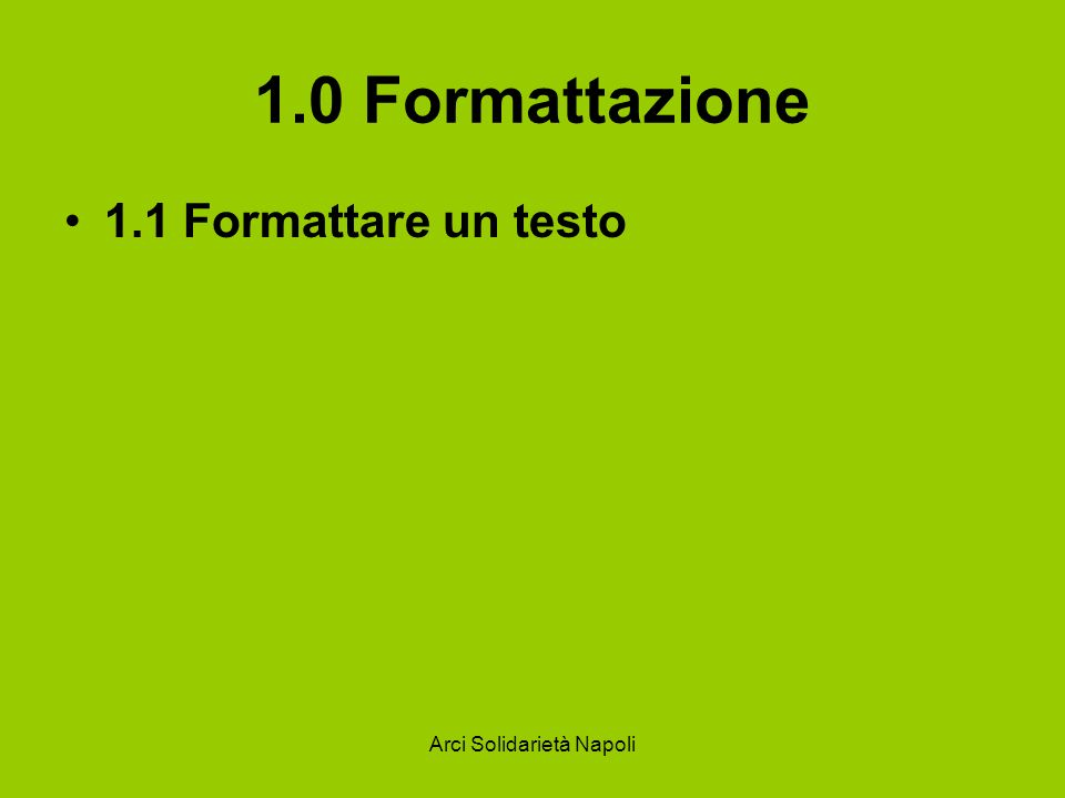 1.0 Formattazione 1.1 Formattare un testo