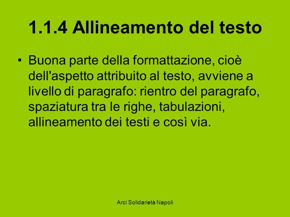 Arci Solidarietà Napoli 1.1.4 Allineamento del testo Buona parte della formattazione, cioè dell'aspetto attribuito al testo, avviene a livello di para