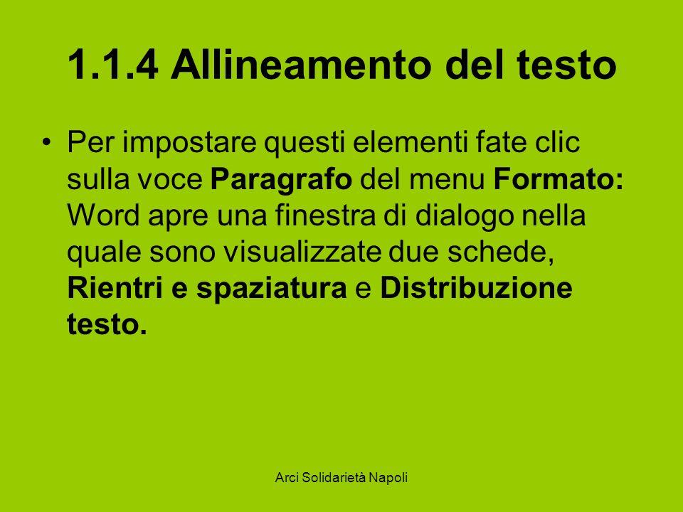 Arci Solidarietà Napoli 1.1.4 Allineamento del testo Per impostare questi elementi fate clic sulla voce Paragrafo del menu Formato: Word apre una fine