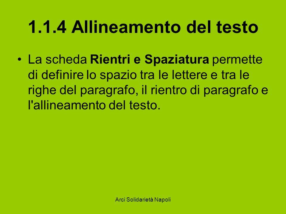 Arci Solidarietà Napoli 1.1.4 Allineamento del testo La scheda Rientri e Spaziatura permette di definire lo spazio tra le lettere e tra le righe del p
