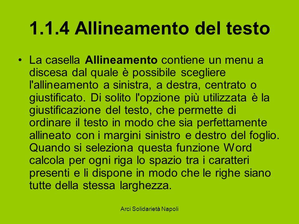 Arci Solidarietà Napoli 1.1.4 Allineamento del testo La casella Allineamento contiene un menu a discesa dal quale è possibile scegliere l'allineamento