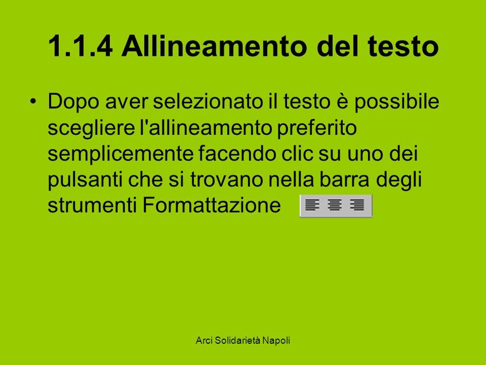 Arci Solidarietà Napoli 1.1.4 Allineamento del testo Dopo aver selezionato il testo è possibile scegliere l'allineamento preferito semplicemente facen