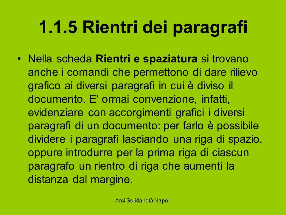 Arci Solidarietà Napoli 1.1.5 Rientri dei paragrafi La prima area della finestra, chiamata Rientri, contiene diverse caselle per stabilire un margine di rientro, per la prima riga di ciascun paragrafo.