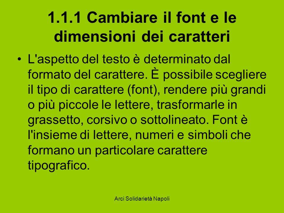 Arci Solidarietà Napoli 1.1.1 Cambiare il font e le dimensioni dei caratteri L'aspetto del testo è determinato dal formato del carattere. È possibile