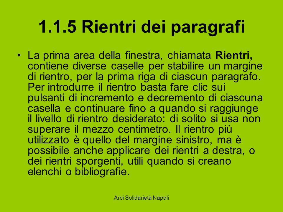 Arci Solidarietà Napoli 1.1.5 Rientri dei paragrafi I rientri sporgenti permettono di creare una gerarchia ancora più articolata tra le parti del testo e di organizzare maggiormente la struttura visiva del documento.