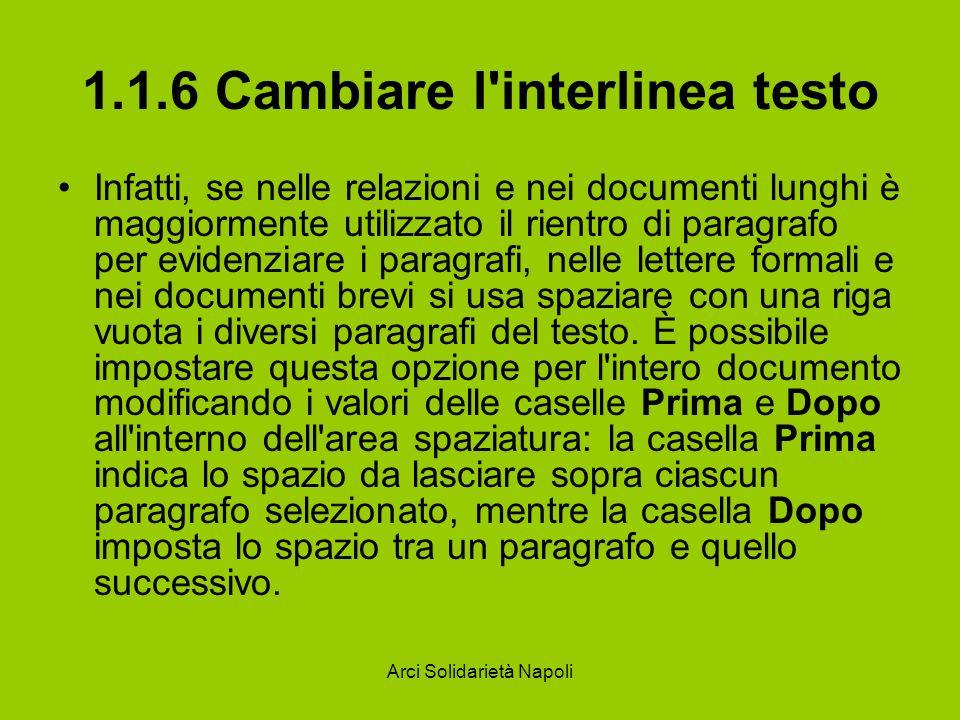 Arci Solidarietà Napoli 1.1.6 Cambiare l interlinea testo La casella Interlinea, invece, non modifica solo la distanza tra i diversi paragrafi, ma si applica a tutte le righe del documento.