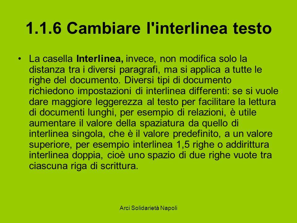 Arci Solidarietà Napoli 1.1.6 Cambiare l'interlinea testo La casella Interlinea, invece, non modifica solo la distanza tra i diversi paragrafi, ma si