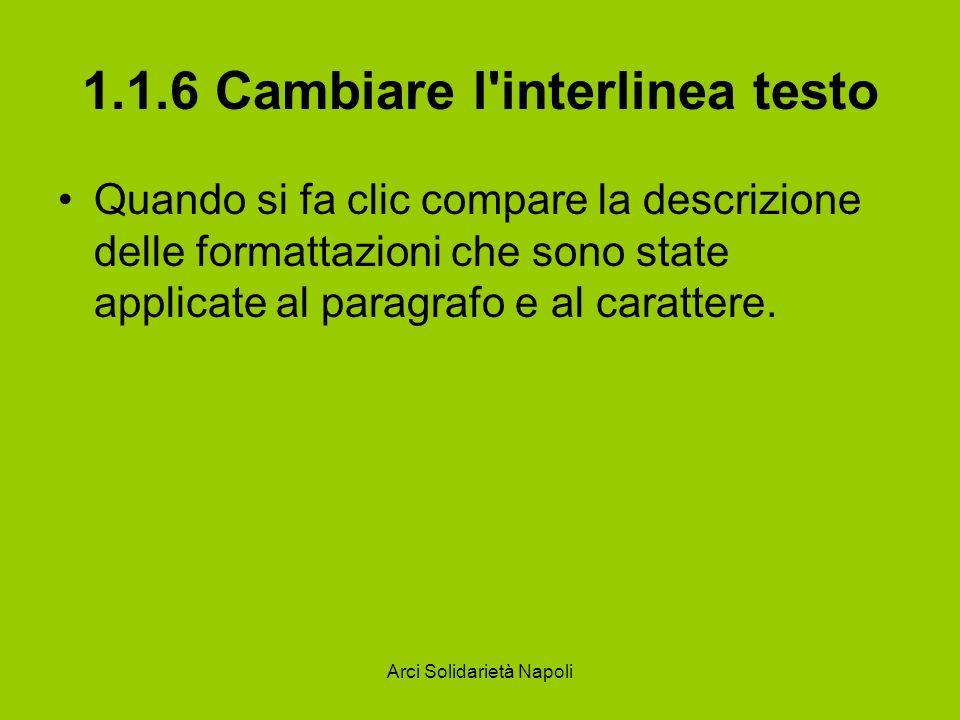 Arci Solidarietà Napoli 1.1.6 Cambiare l'interlinea testo Quando si fa clic compare la descrizione delle formattazioni che sono state applicate al par