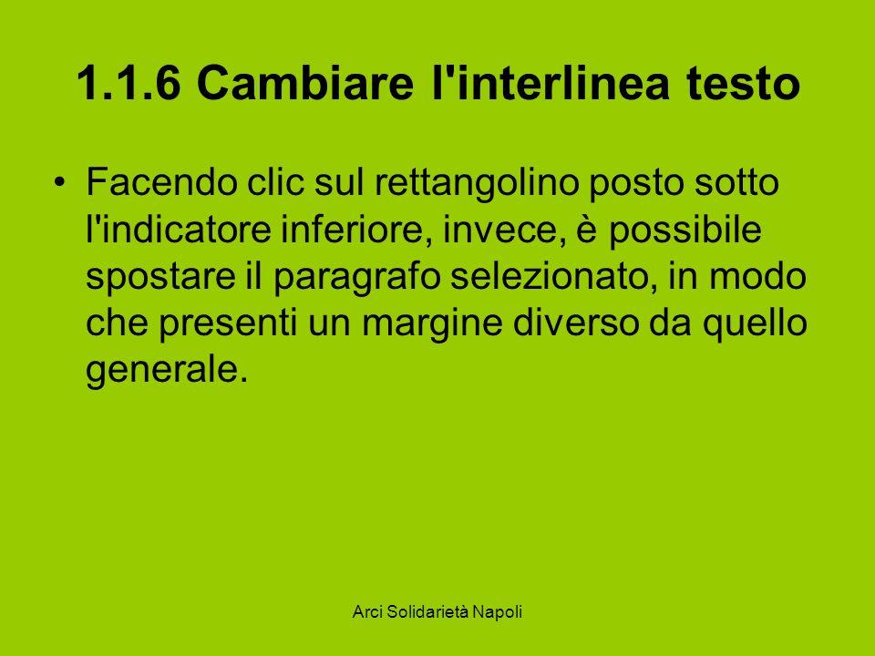 Arci Solidarietà Napoli 1.1.6 Cambiare l interlinea testo Spostando solo l indicatore superiore si può fare rientrare la prima riga rispetto al paragrafo.