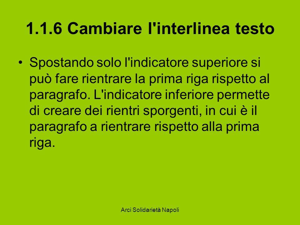 Arci Solidarietà Napoli 1.1.6 Cambiare l'interlinea testo Spostando solo l'indicatore superiore si può fare rientrare la prima riga rispetto al paragr