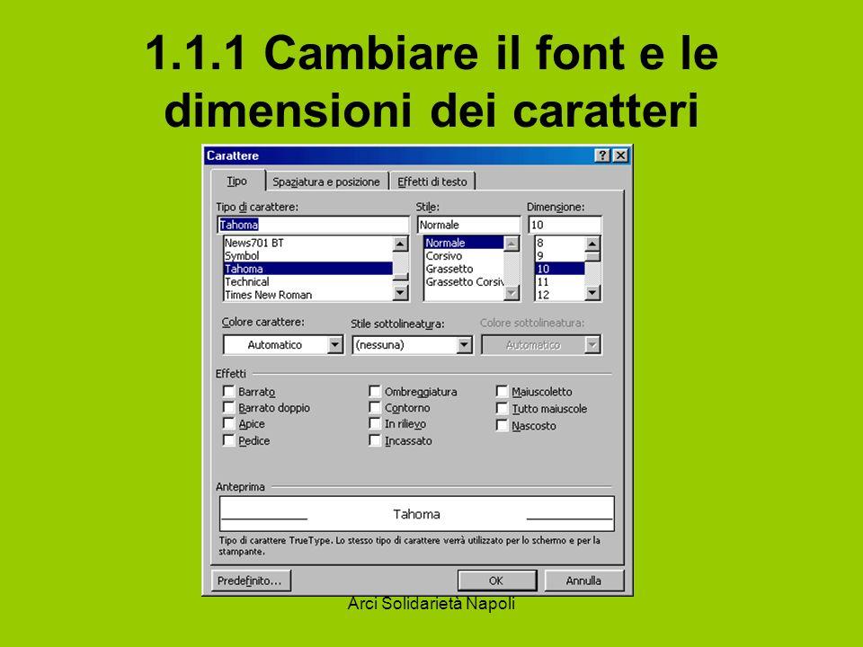 Arci Solidarietà Napoli 1.1.1 Cambiare il font e le dimensioni dei caratteri I termini font e carattere tipografico sono utilizzati con lo stesso significato.