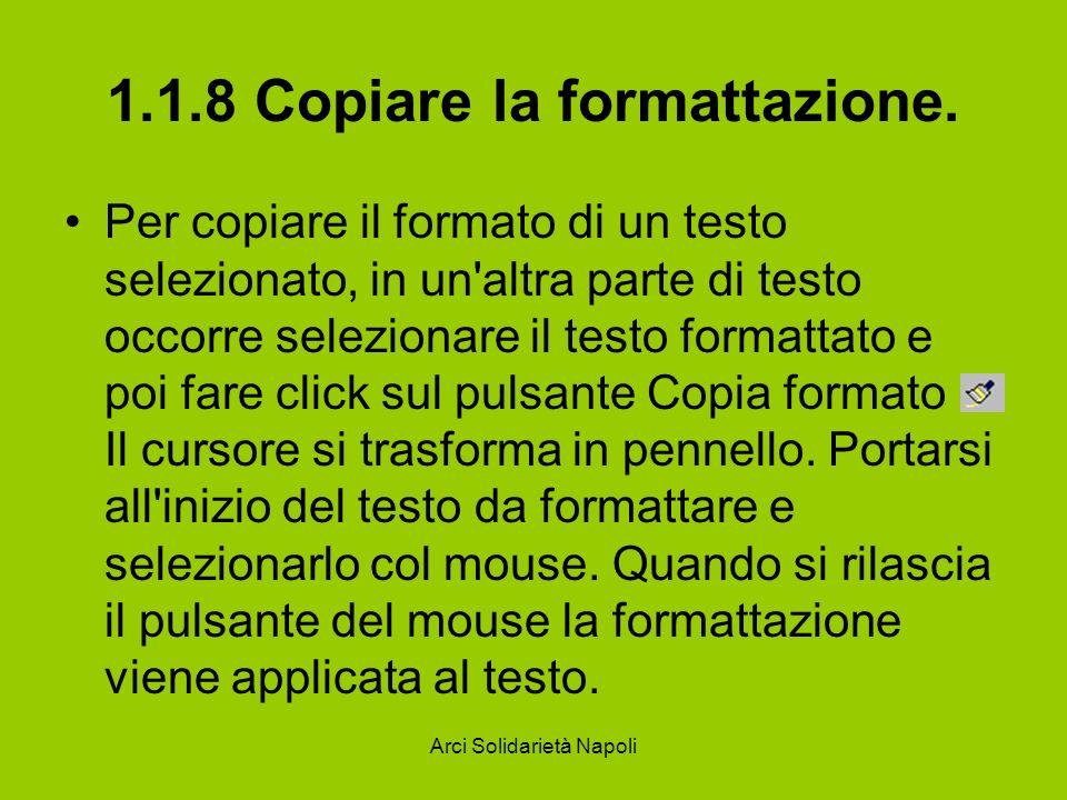 Arci Solidarietà Napoli 1.1.8 Copiare la formattazione. Per copiare il formato di un testo selezionato, in un'altra parte di testo occorre selezionare