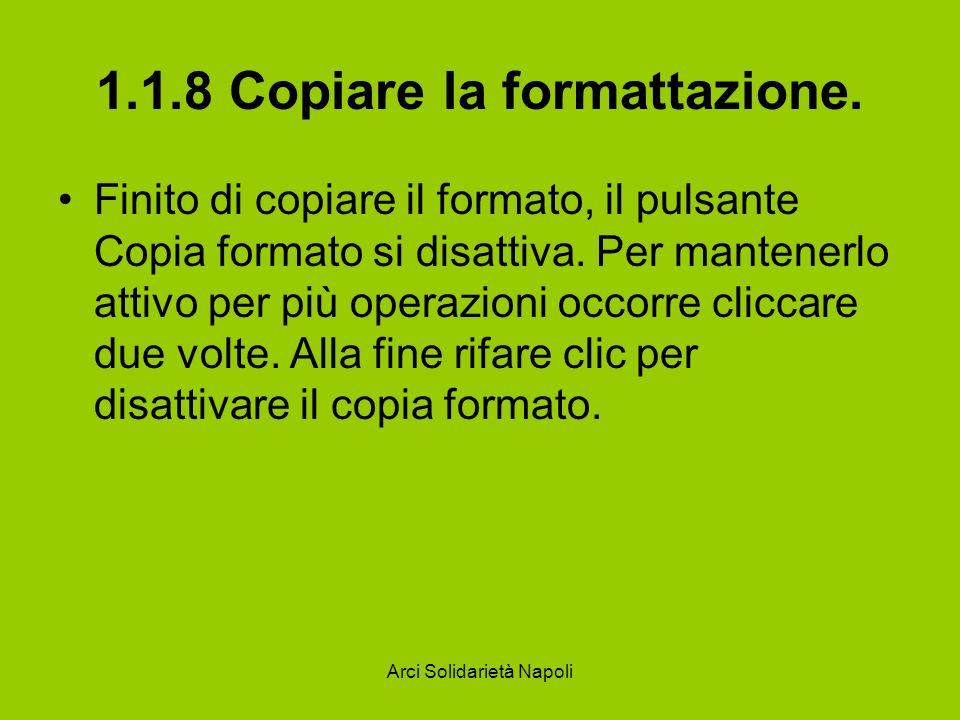 Arci Solidarietà Napoli 1.1.8 Copiare la formattazione. Finito di copiare il formato, il pulsante Copia formato si disattiva. Per mantenerlo attivo pe