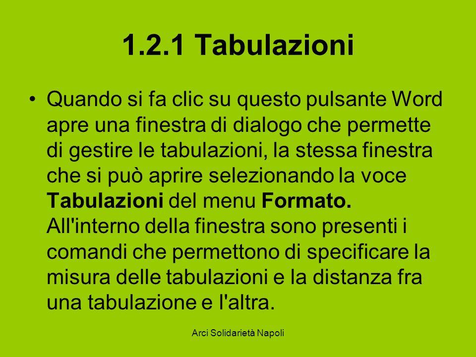 Arci Solidarietà Napoli 1.2.1 Tabulazioni Quando si fa clic su questo pulsante Word apre una finestra di dialogo che permette di gestire le tabulazion