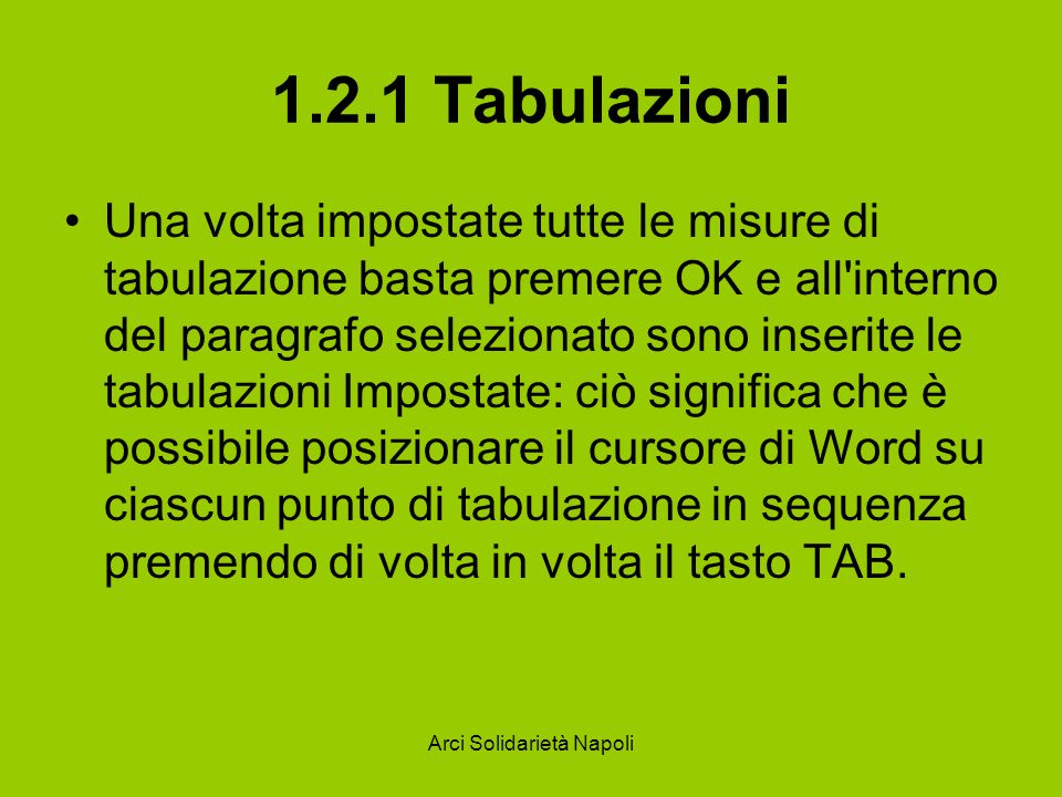Arci Solidarietà Napoli 1.2.1 Tabulazioni È possibile inserire e modificare le tabulazioni anche dalla finestra di lavoro, utilizzando il righello orizzontale.