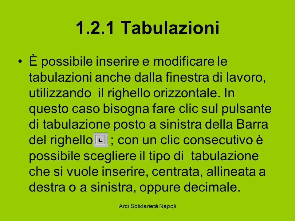 Arci Solidarietà Napoli 1.2.1 Tabulazioni Una volta scelto il tipo di tabulazione, per inserirla bisogna fare clic sul righello nel punto in cui si vuole venga posizionata.